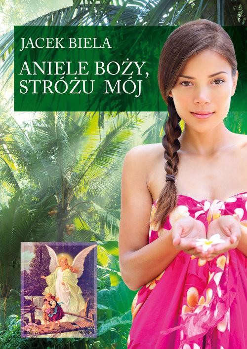 okładka Aniele Boży, Stróżu Mój, Książka | Biela Jacek