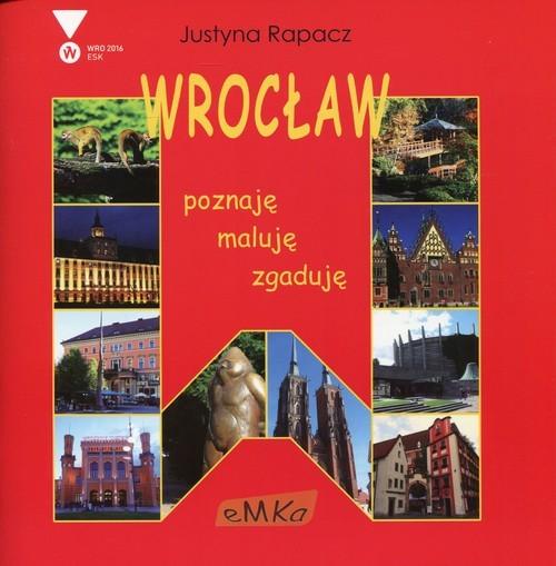 okładka Wrocław poznaję zgaduję maluję, Książka | Rapacz Justyna