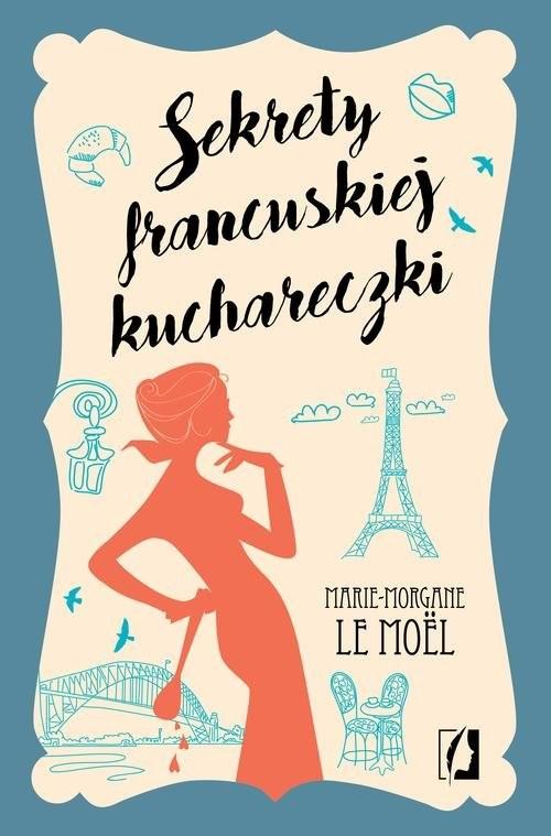 okładka Sekrety francuskiej kuchareczki, Książka | Moel Marie-Morgane Le