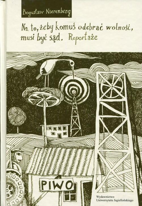 okładka Na to, żeby komuś odebrać wolność, musi być sąd Reportaże, Książka | Nierenberg Bogusław