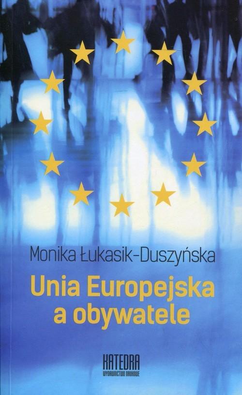 okładka Unia Europejska a obywatele, Książka | Łukasik-Duszyńska Monika