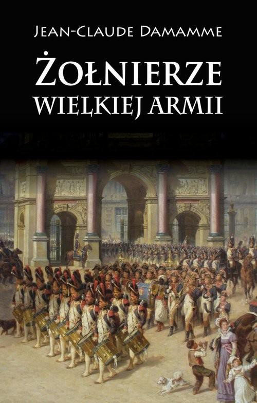 okładka Żołnierze Wielkiej Armii, Książka   Damamme Jean-Claude