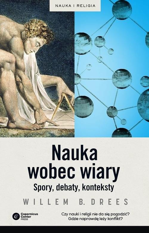 okładka Nauka wobec wiary Spory, debaty, konteksty, Książka | Willem B. Drees