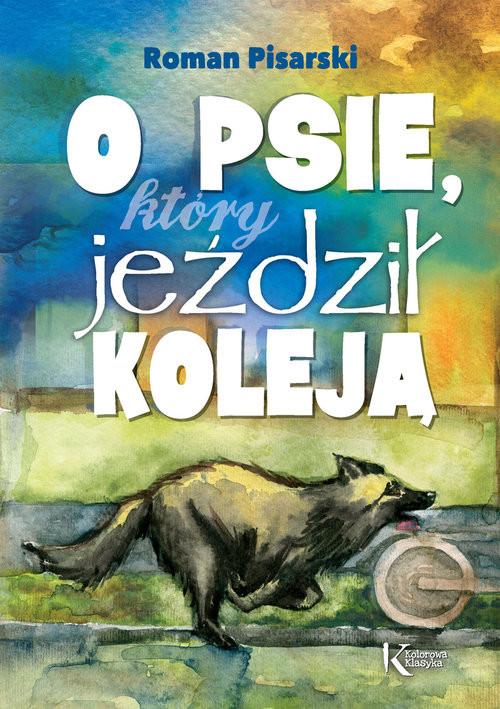 okładka O psie, który jeździł koleją, Książka | Pisarski Roman