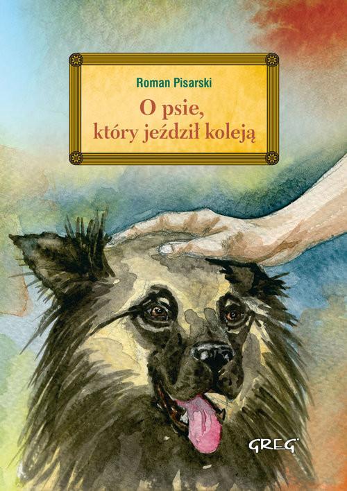 okładka O psie, który jeździł koleją z opracowaniemksiążka      Pisarski Roman