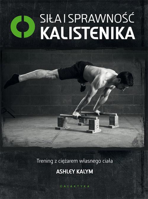 okładka Siła i sprawność kalistenika Trening z ciężarem własnego ciała, Książka | Kalym Ashley