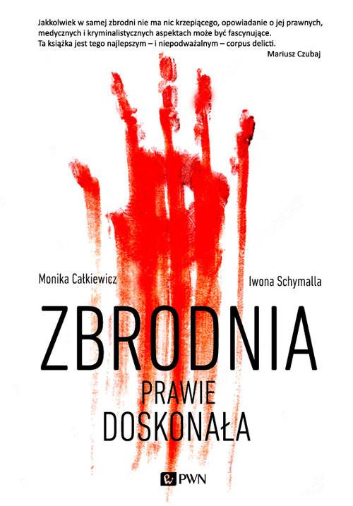 okładka Zbrodnia prawie doskonała, Książka | Monika  Całkiewicz, Iwona  Schymalla