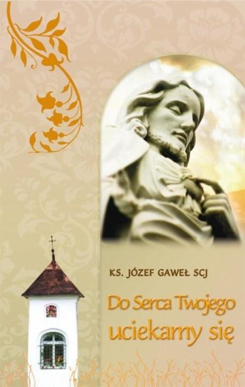 okładka Do serca Twojego uciekamy się Teksty do rozważania wezwań Litanii do Serca Jezusowego, Książka | Gaweł Józef
