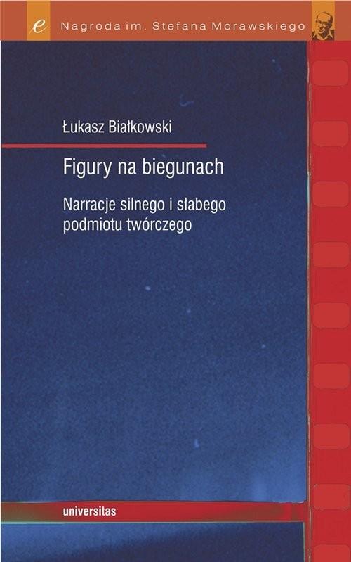 okładka Figury na biegunach Narracje silnego i słabego podmiotu twórczego, Książka | Białkowski Łukasz