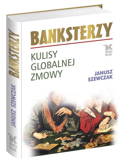 okładka Banksterzy Kulisy globalnej zmowy, Książka | Janusz Szewczak