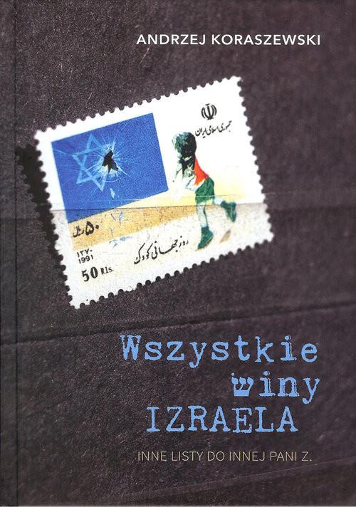 okładka Wszystkie winy Izraela Inne listy do innej pani Z., Książka | Koraszewski Andrzej