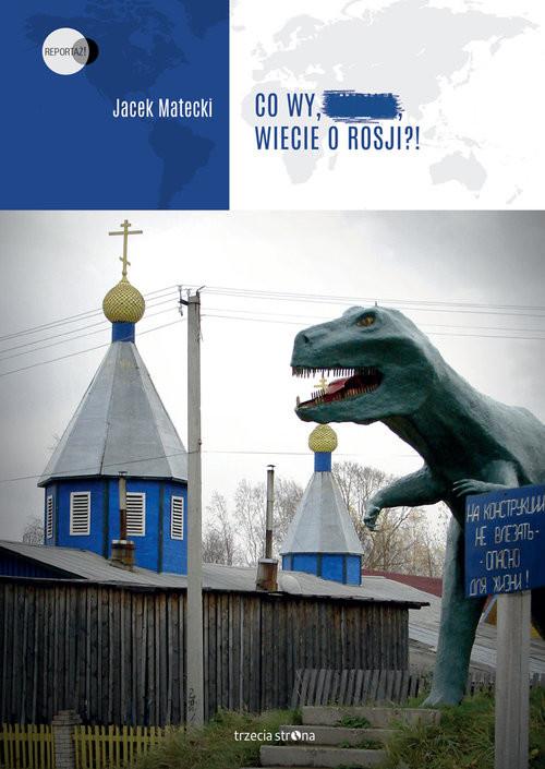 okładka Co wy, ..., wiecie o Rosji?!, Książka | Matecki Jacek