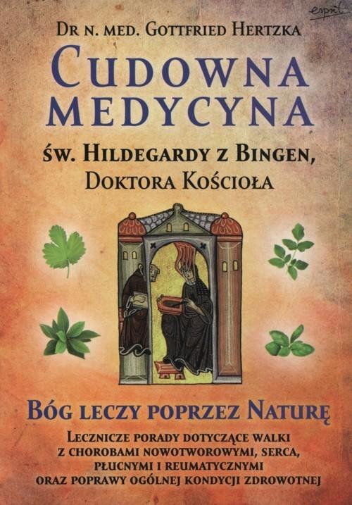okładka Cudowna medycyna Św. Hildegardy z Bingen Doktora Kościoła, Książka | Hertzka Gottfried