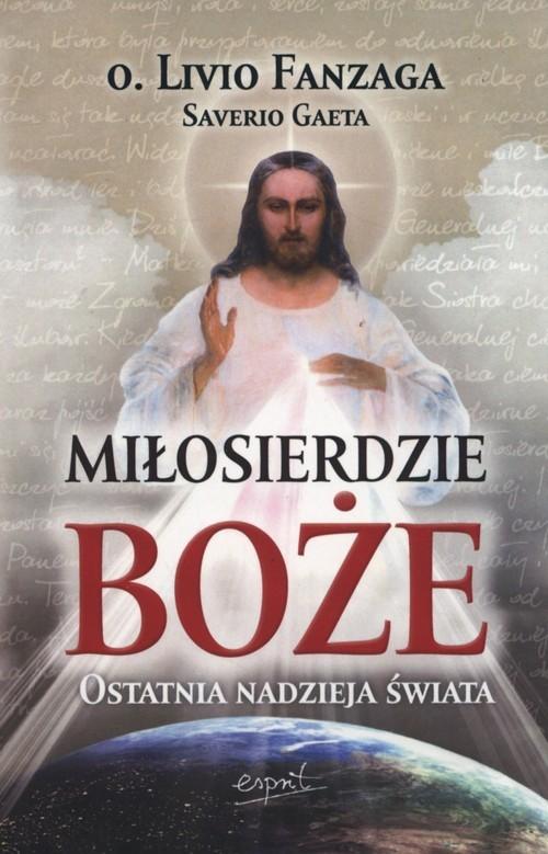 okładka Miłosierdzie Boże Ostatnia nadzieja świata, Książka | Livio Fanzaga