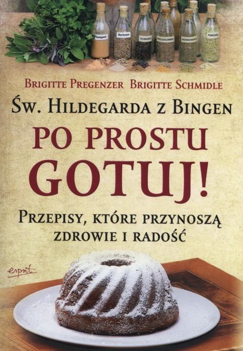 okładka Św. Hildegarda z Bingen Po prostu gotuj, Książka | Brigitte  Pregenzer, Brigitte  Schmidle