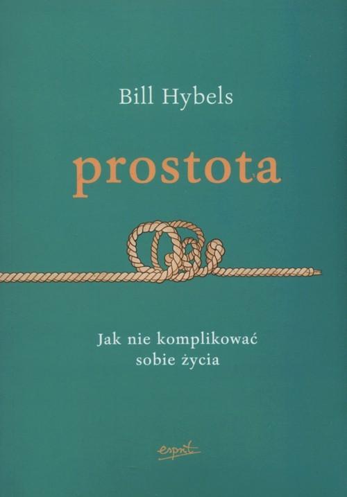 okładka Prostota Jak nie komplikować sobie życiaksiążka |  | Bill Hybels