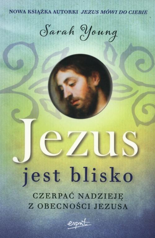 okładka Jezus jest blisko Czerpać nadzieję z obecności Jezusa, Książka | Sarah  Young