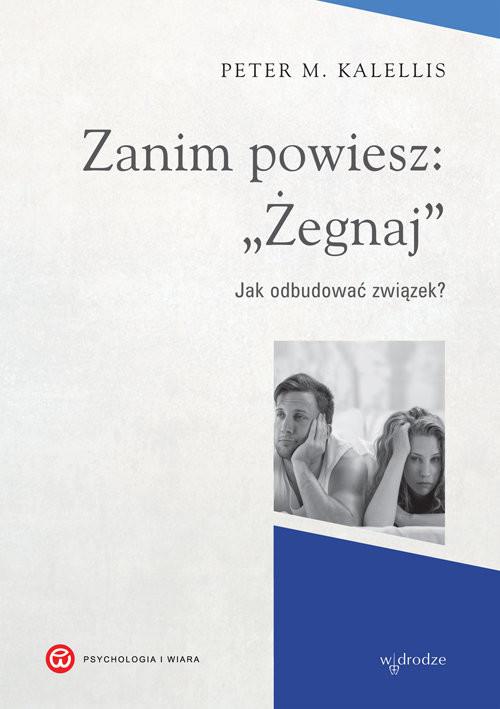 okładka Zanim powiesz żegnaj Jak odbudować związek, Książka | Kallelis Peter