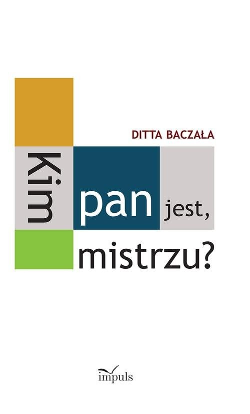 okładka Kim pan jest, mistrzu? Toruński czworobok pedagogiczny, Książka | Baczała Ditta
