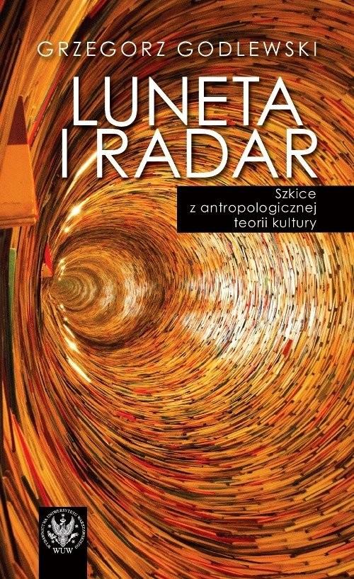 okładka Luneta i radar Szkice z antropologicznej teorii kultury, Książka | Godlewski Grzegorz