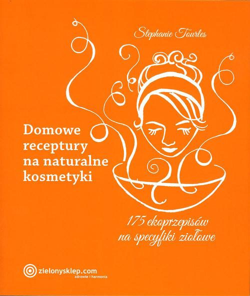 okładka Domowe receptury na naturalne kosmetyki, Książka | Tourles Stephanie