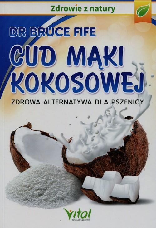okładka Cud mąki kokosowej Zdrowa alternatywa dla pszenicy, Książka | Bruce Fife