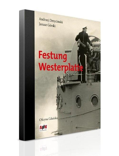 okładka Festung Westerplatteksiążka      Andrzej Drzycimski, Janusz Górski