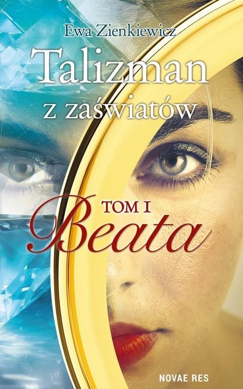 okładka Talizman z zaświatów Tom 1 Beata, Książka | Zienkiewicz Ewa