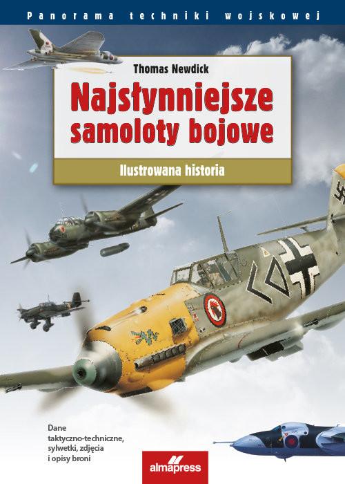 okładka Najsłynniejsze samoloty bojowe  świata Ilustrowana historia, Książka | Thomas Newdick