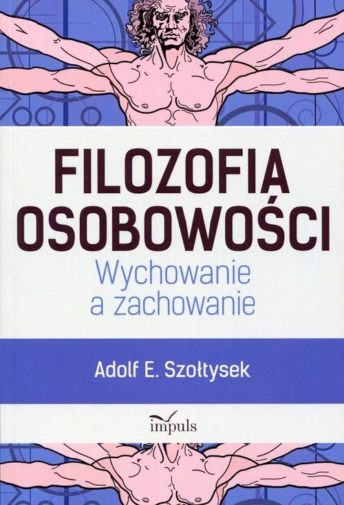 okładka Filozofia osobowości Wychowanie a zachowanie, Książka | Adolf E. Szołtysek