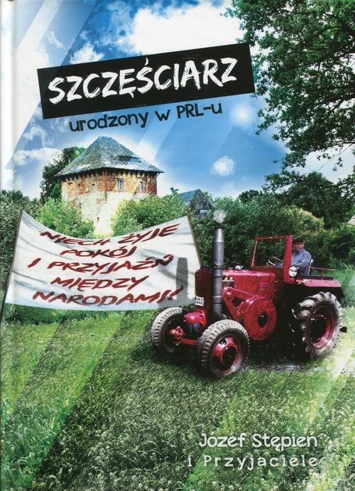 okładka Szczęściarz urodzony w PRL, Książka   Stępień Józef