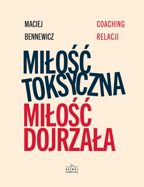 okładka Miłość Toksyczna miłość dojrzała, Książka | Maciej Bennewicz