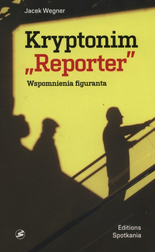 okładka Kryptonim Reporter Wspomnienia figuranta, Książka | Wegner Jacek