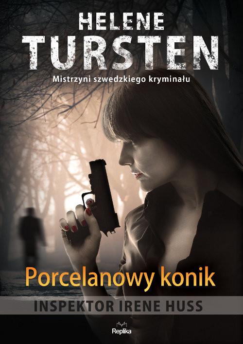 okładka Porcelanowy konik Inspektor Irene Huss. Tom 1, Książka | Tursten Helene