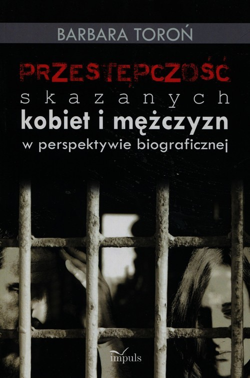 okładka Przestępczość skazanych kobiet i mężczyzn w perspektywie biograficznej, Książka | Toroń Barbara