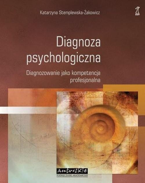 okładka Diagnoza psychologiczna Diagnozowanie jako kompetencja profesjonalna, Książka | Stemplewska-Żakowicz Katarzyna