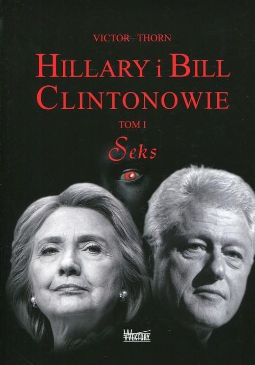 okładka Hillary i Bill Clintonowie Tom 1 Seks, Książka | Thorn Victor