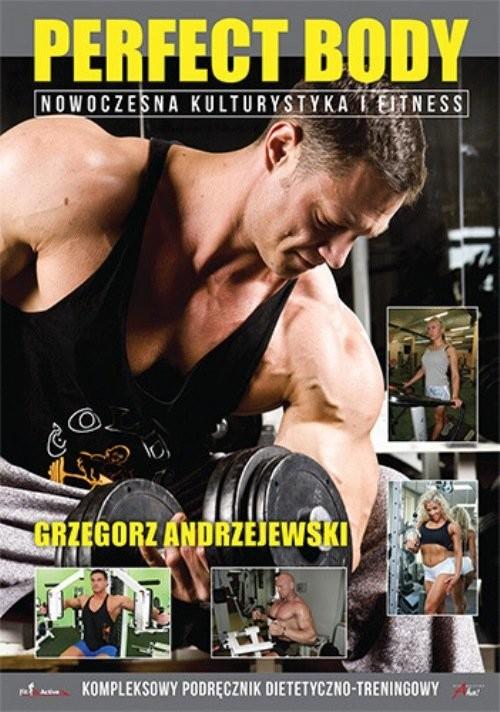 okładka Perfect Body Nowoczesna kulturystyka i fitness, Książka | Andrzejewski Grzegorz