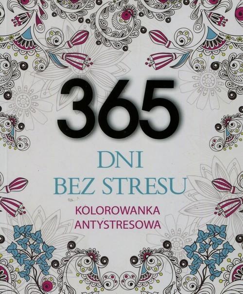 okładka 365 dni bez stresu Kolorowanka antystresowa, Książka | Adamska Elżbieta