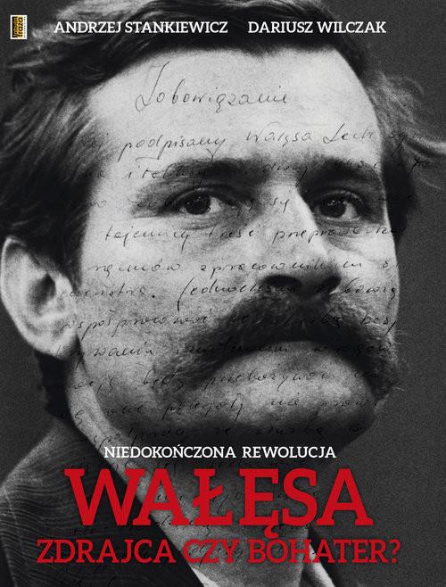okładka Wałęsa Zdrajca czy bohater? Niedokończona Rewolucja, Książka | Andrzej Stankiewicz, Dariusz Wilczak