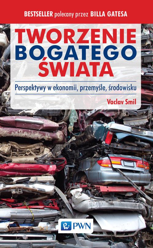 okładka Tworzenie bogatego świata Perspektywy w ekonomii, przemyśle, środowisku, Książka | Smil Vaclav