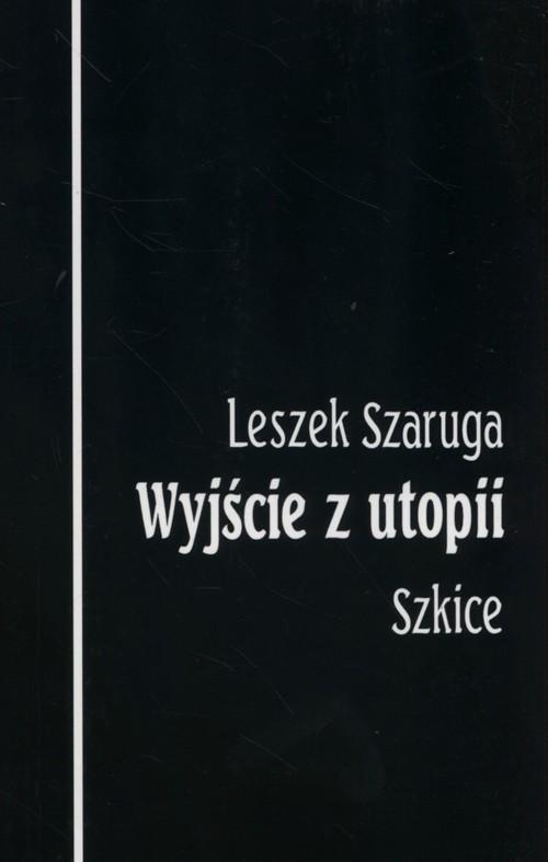 okładka Wyjście z utopii Szkice, Książka | Leszek  Szaruga