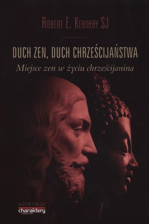 okładka Duch zen, duch chrześcijaństwa miejsce Zen w życiu chrześcijańskim, Książka | Robert E. Kennedy