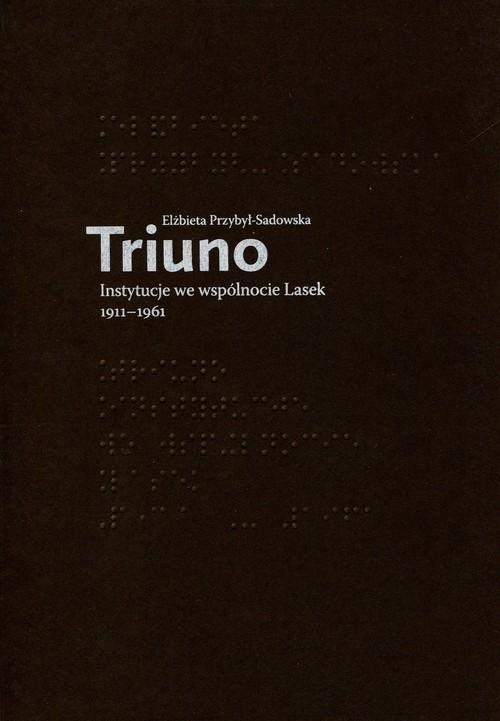 okładka Triuno Instytucje we wspólnocie Lasek 1911-1961, Książka | Przybył-Sadowska Elżbieta