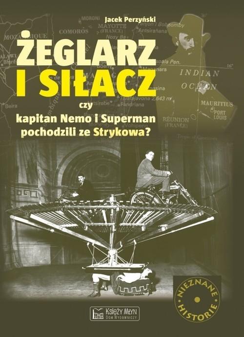 okładka Żeglarz i siłacz Czy Kapitan Nemo i Superman pochodzili ze Strykowa?, Książka   Perzyński Jacek