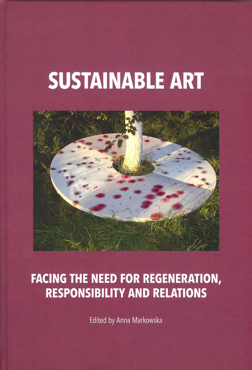 okładka Sustainable art Facing the need for regeneration, responsibility and relations, Książka | Markowska Anna