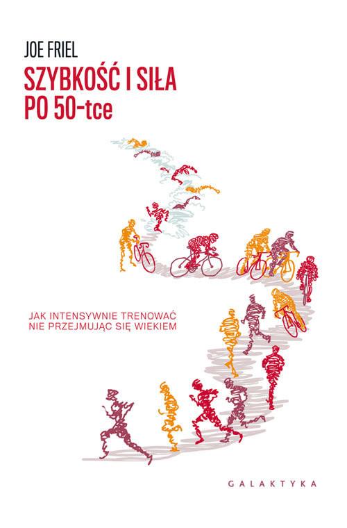 okładka Szybkość i siła po 50-tce, Książka | Joe  Friel