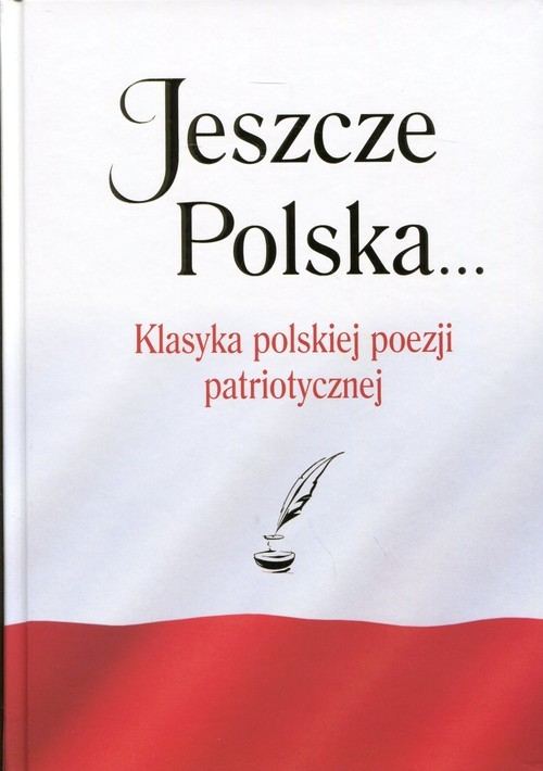 okładka Jeszcze Polska... Klasyka polskiej poezji patriotycznej, Książka  