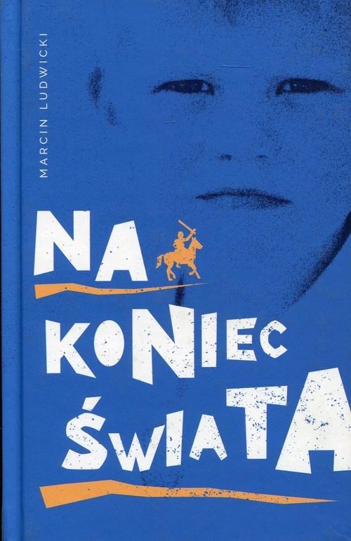 okładka Na koniec świata, Książka | Marcin Ludwicki