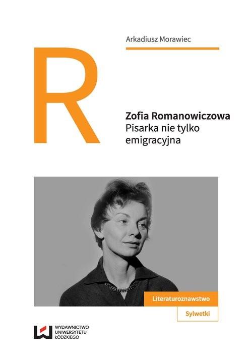 okładka Zofia Romanowiczowa Pisarka nie tylko emigracyjna, Książka | Arkadiusz Morawiec